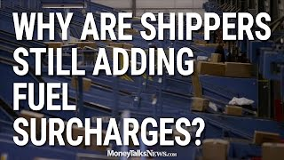 Why Are Shippers Still Adding Fuel Surcharges?