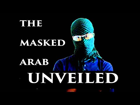 The Masked Arab Unveiled
