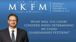 Mirabella, Kincaid, Frederick & Mirabella, LLC Video - What Will the Court Consider When Determining My Child Guardianship Petition?