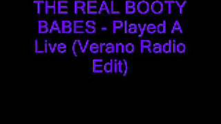 THE REAL BOOTY BABES - Played A Live (Verano Radio Edit)