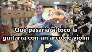 Qué pasaría si toco la guitarra con un arco de violín
