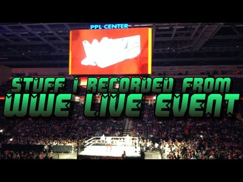 Stuff I Recorded From WWE Live Event Mar.5.15 At PPL Center
