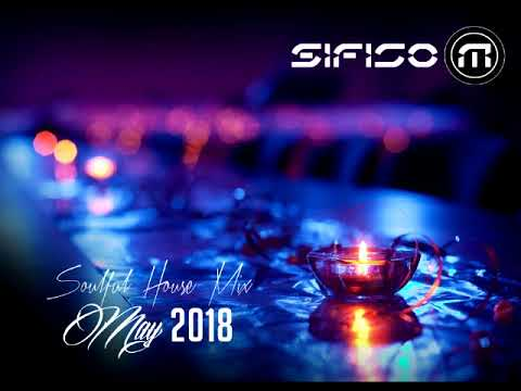 Soulful House Mix (May 2018 by Sifiso M)