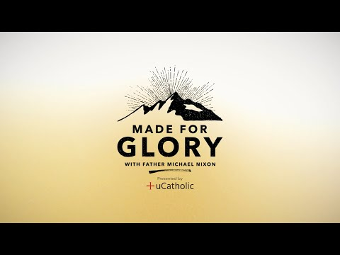 Made for Glory // Father Michael's Message
