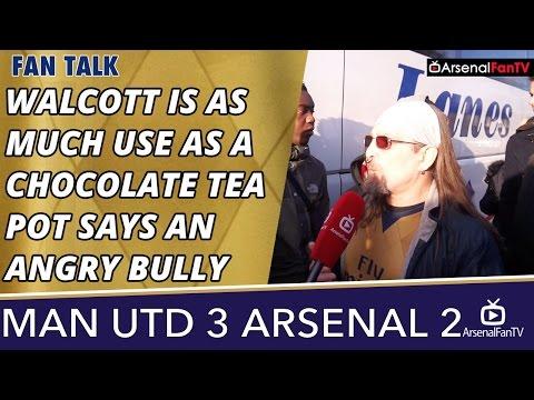 Walcott Is As Much Use as A Chocolate Tea Pot says an Angry Bully  | Man Utd 3 Arsenal 2