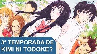 Vai ter 3ª temporada de Kimi ni Todoke (Season 3)? | IntoxiResponde 30.1
