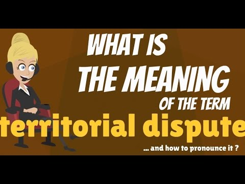 What is TERRITORIAL DISPUTE? What does TERRITORIAL DISPUTE mean? TERRITORIAL DISPUTE meaning