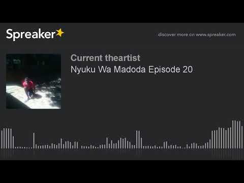 Nyuku Wa Madoda Episode 20 (made with Spreaker)