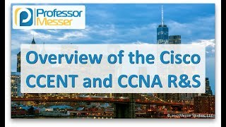 An Overview of the Cisco CCENT and CCNA Routing and Switching