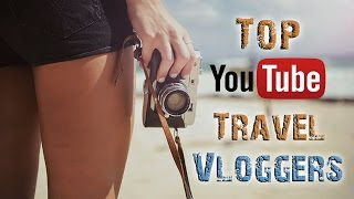 Top Travel Vloggers on YouTUBE