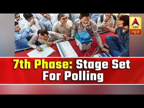 Seventh Phase Of Lok Sabha Elections 2019: Stage Set For Polling | ABP News