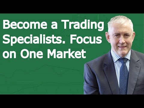 Become A Trading Specialist!   Focus On One Market