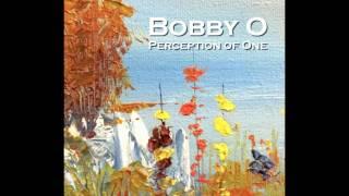 """BOBBY O -""""PERCEPTION"""" (NEW DEC. 2016)"""
