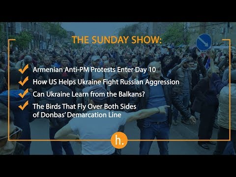 The Sunday Show: Armenia Protests, US Assistance to Ukraine, Learning from the Balkans