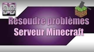 [Tutoriel] Résoudre tous les problèmes/erreurs de son Serveur Minecraft ! [HD] & [FR]