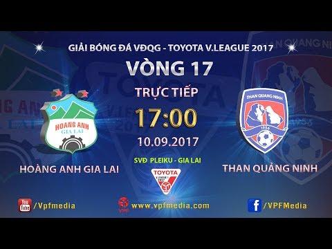 TRỰC TIẾP   HOÀNG ANH GIA LAI vs THAN QUẢNG NINH   VÒNG 17 TOYOTA V LEAGUE 2017