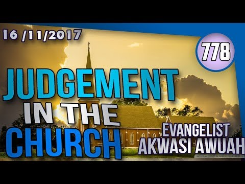 JUDGEMENT IN THE HOUSE OF GOD BY EVANGELIST AKWASI AWUAH