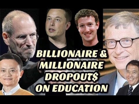 Billionaire & Millionaire Dropouts on Education - In their O