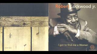 Robert Lockwood Jr - I Got To Find Me A Woman (1998)