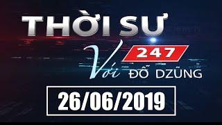 Thời Sự 247 Với Đỗ Dzũng | 26/06/2019 | SET TV www.setchanne.tv