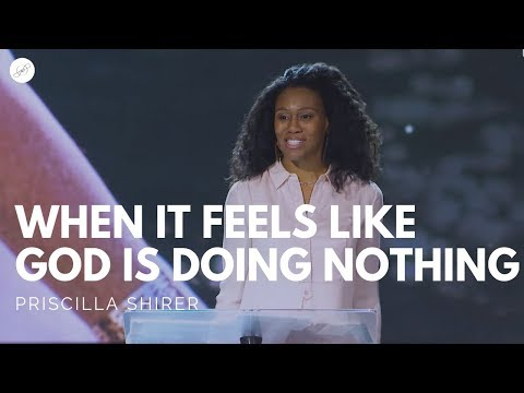 Going Beyond Ministries With Priscilla Shirer - When It Feels Like God Is Doing Nothing