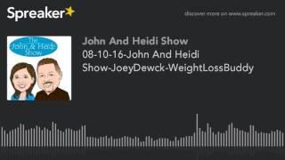08-10-16-John And Heidi Show-JoeyDewck-WeightLossBuddy