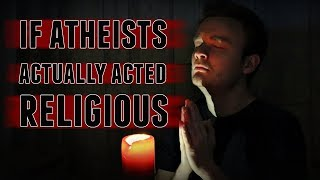 Baixar If Atheists ACTUALLY Acted Religious