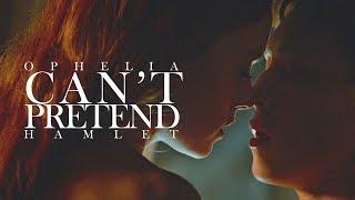 Can't Pretend | Ophelia & Hamlet
