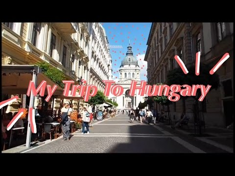My Trip to Hungary