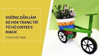 HƯỚNG DẪN LÀM XE HOA TRANG TRÍ TỪ HŨ COFFEE'S MAGIC