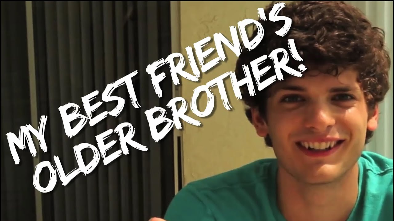 Dating my best friend's older brother
