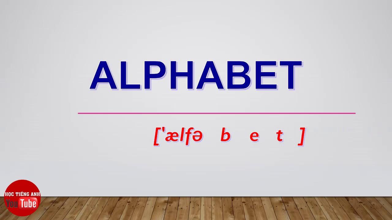 [Cách Đọc/ Phát Âm Tiếng Anh] Từ Alphabet   How To Pronounce Alphabet
