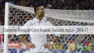 Cristiano Ronaldo►Coco Jamboo●  Amazing skills - 2016-17