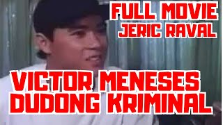 VICTOR MENESES : DUDONG KRIMINAL - FULL MOVIE - JERIC RAVAL COLLECTION
