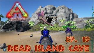 "ARK: Survivial Evolved S1E19: ""Dead Island Cave"""
