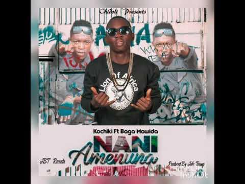 Download KOCHIKI ft BAGA MAWIDA   _ NANI AMENUNA