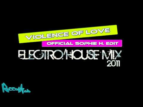 VIOLENCE OF LOVE [OFFICIAL SOPHIE H. EDIT] ELECTRO/HOUSE MIX 2011 HD [HQ]