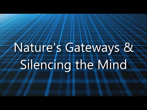 Nature's Gateways & Silencing the Mind