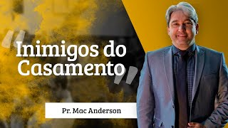 Pastor Mac Anderson - Inimigos do Casamento
