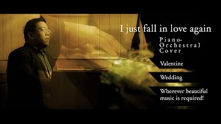 I just fall in love again - Piano & Orchestral Cover - Ideal for Weddings, Valentine and etc.