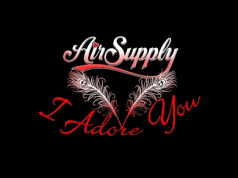 Air Supply: I Adore You