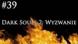 Dark Souls 2: Wyzwanie [#39] - VENI VIDI...
