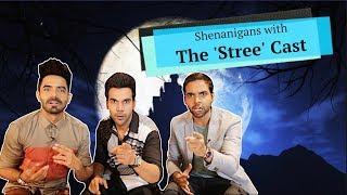 Stree Movie   Shenanigans with The 'Stree' Cast   Rajkummar Rao   Shraddha Kapoor
