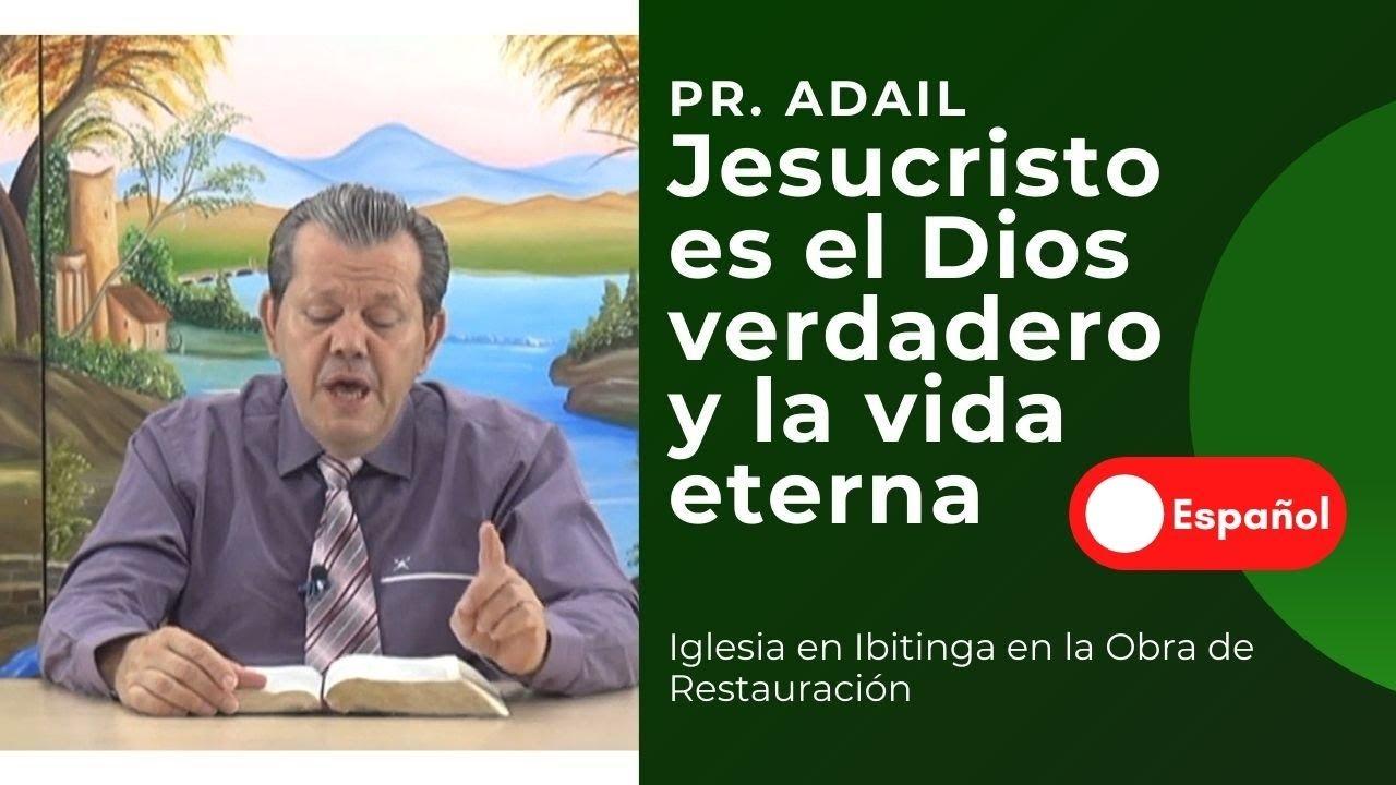 Jesucristo es el Dios verdadero y la vida eterna - Pr. Adail Pereira de Lima