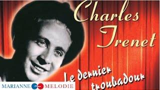 Charles Trenet - Le dernier troubadour (Best Of : Douce France, La mer, Y'a d'la joie...)