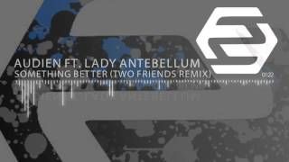 Audien ft. Lady Antebellum - Something Better (Two Friends Remix)