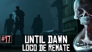 Until Dawn  || #17: Loco de remate