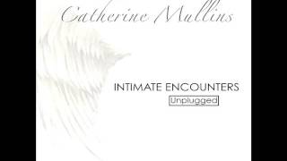 "Intimate Encounters ""Spontaneous Song""  - Catherine Mullins"