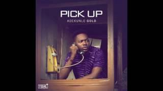 Adekunle Gold - Pick Up (prod. Pheelz)