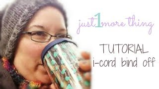 Just1MoreTutorial: I-cord bind off